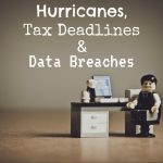 Hurricanes, Tax Deadlines in Sugar Land and Data Breaches